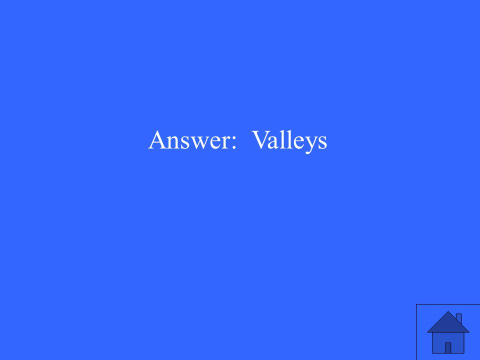 Answer: Valleys