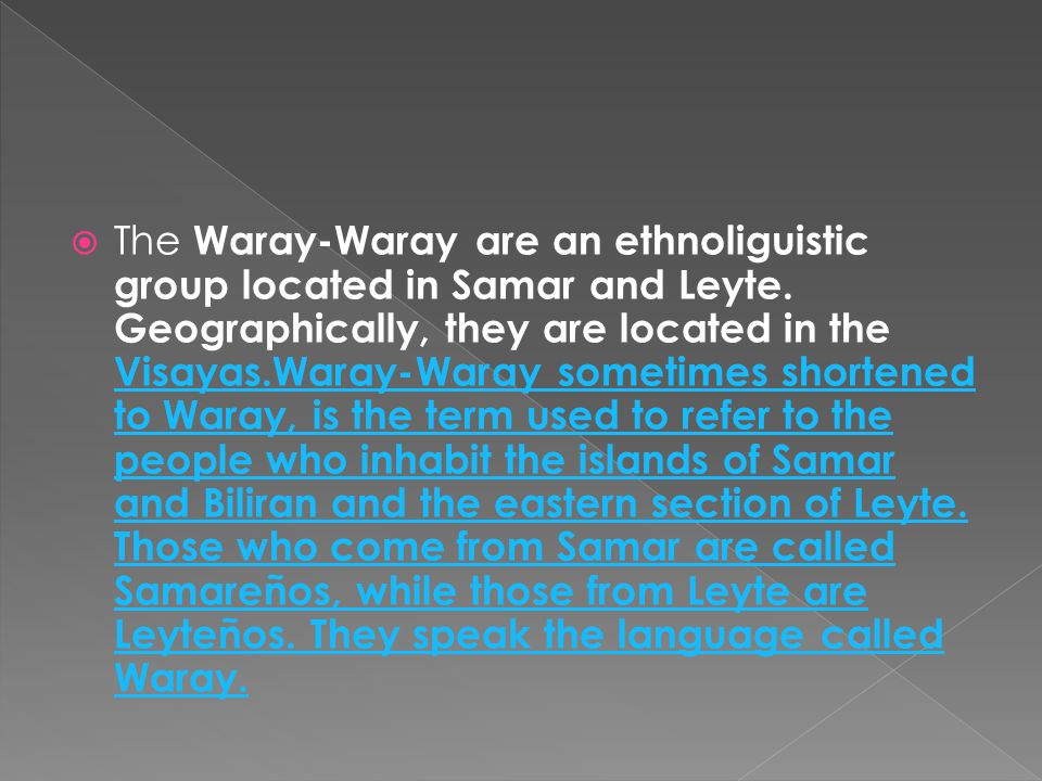 The Waray-Waray are an ethnoliguistic group located in Samar and Leyte