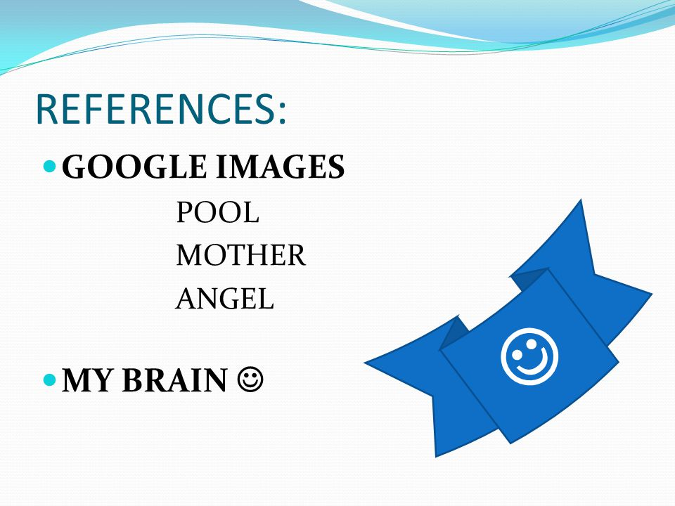 REFERENCES: GOOGLE IMAGES POOL MOTHER ANGEL MY BRAIN  