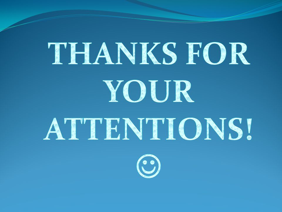 THANKS FOR YOUR ATTENTIONS! 