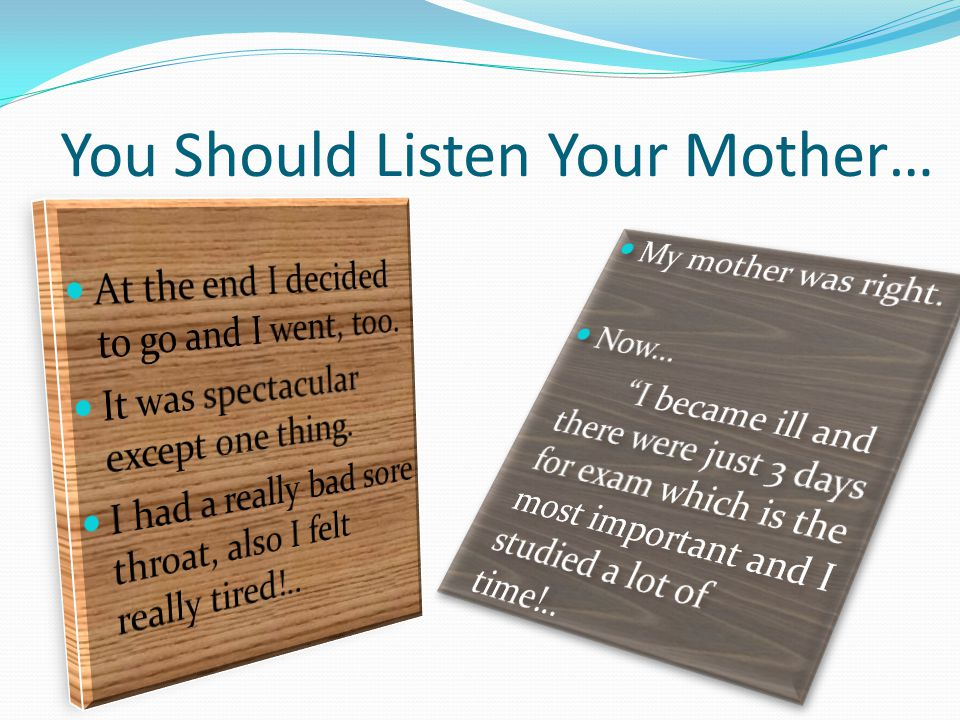 You Should Listen Your Mother…