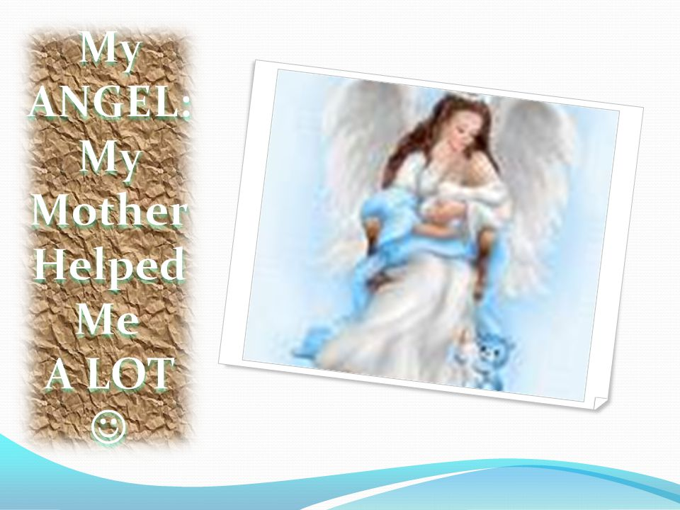 My ANGEL: My Mother Helped Me A LOT 