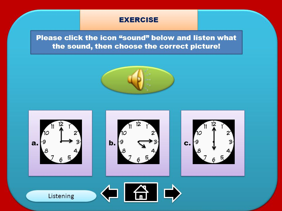 EXERCISE Please click the icon sound below and listen what the sound, then choose the correct picture!