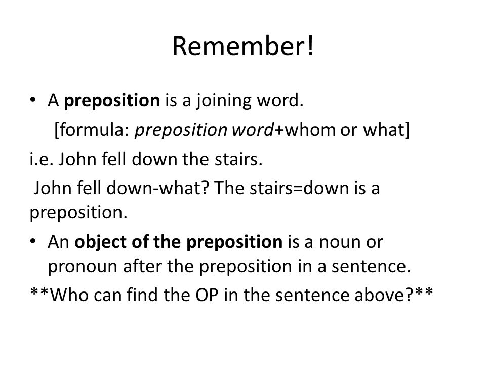 Remember! A preposition is a joining word.
