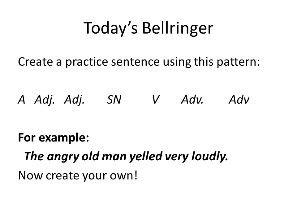 Today's Bellringer Create a practice sentence using this pattern: