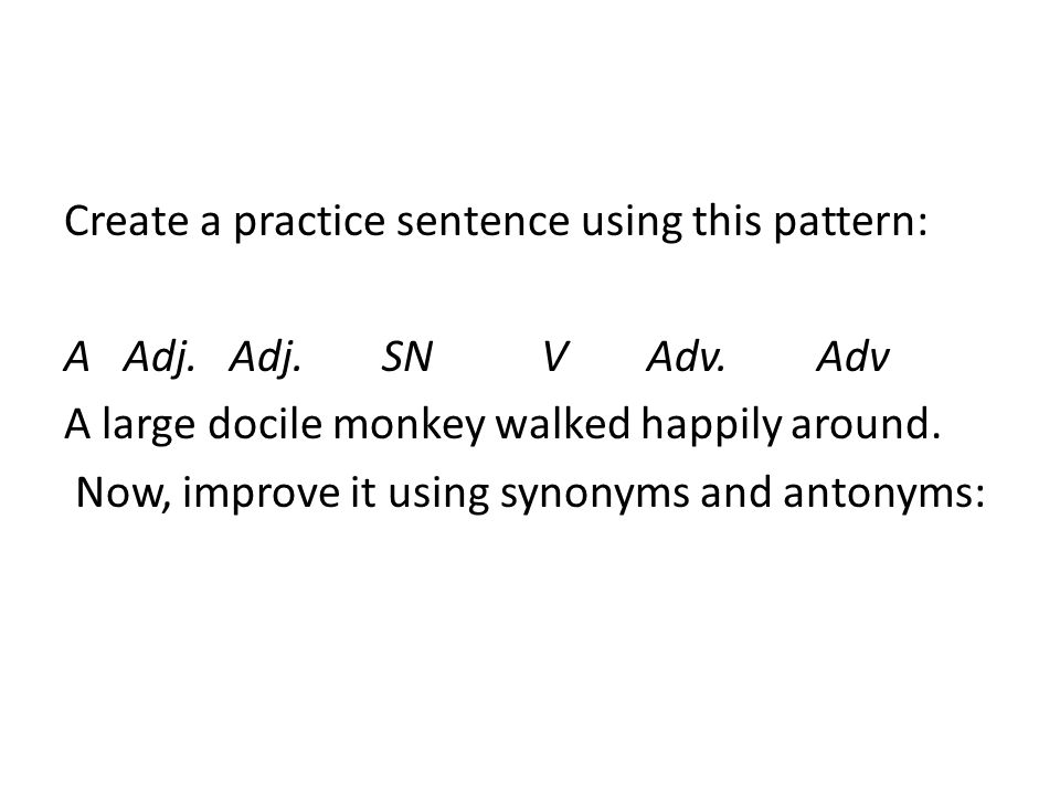Create a practice sentence using this pattern: A Adj. Adj. SN V Adv