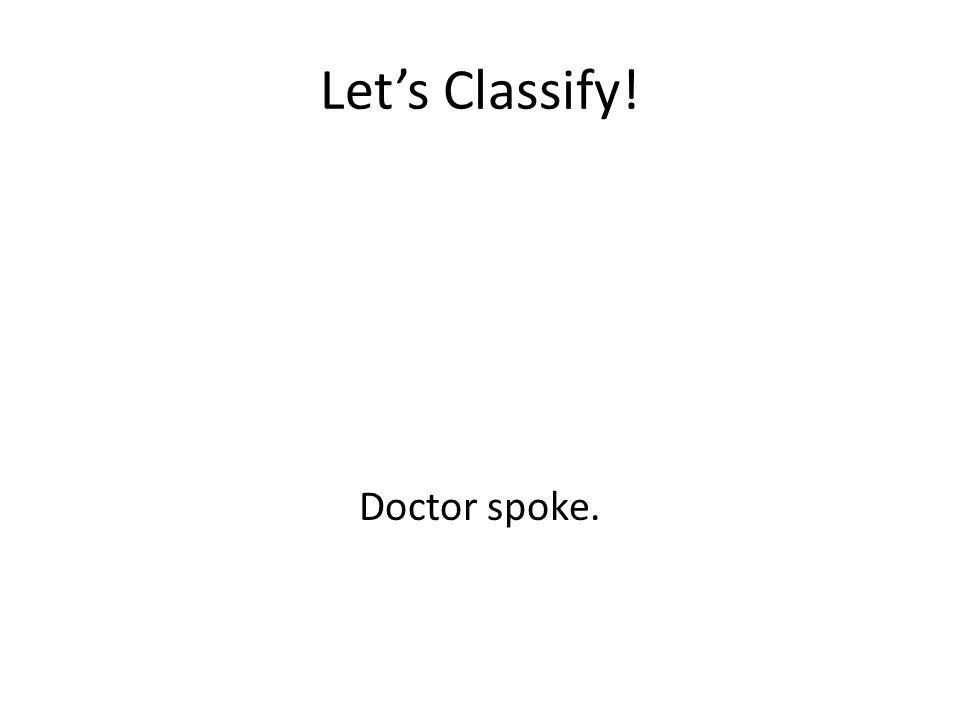 Let's Classify! Doctor spoke.