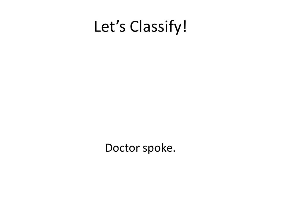 Let's Classify! Doctor spoke.