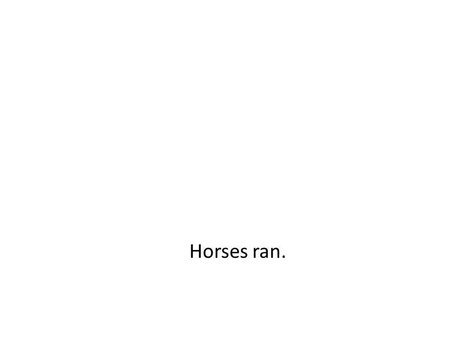 Horses ran.