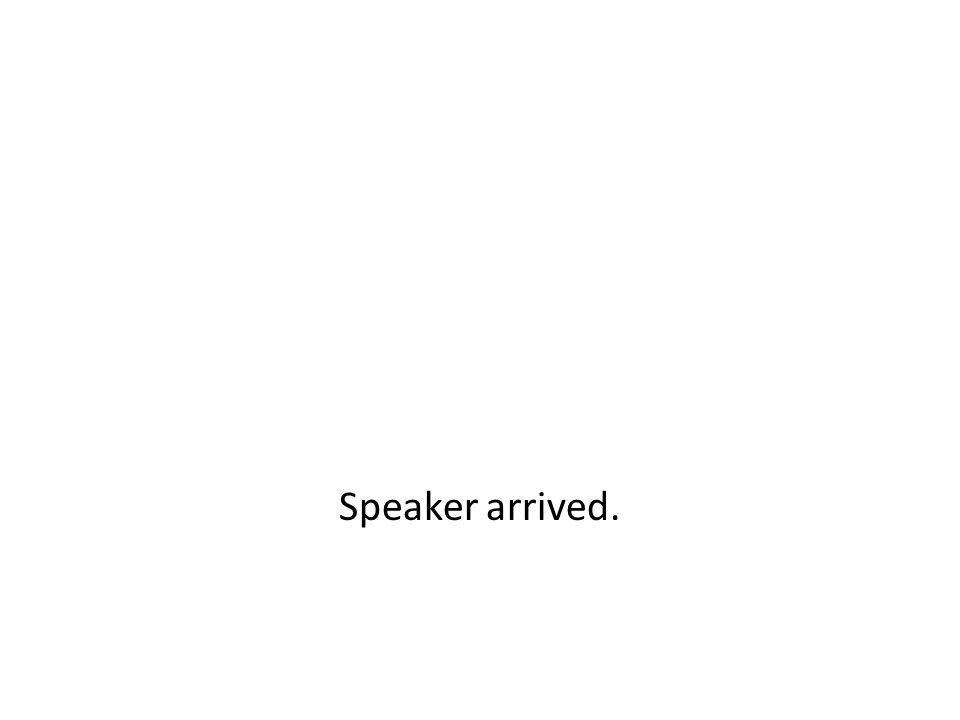 Speaker arrived.