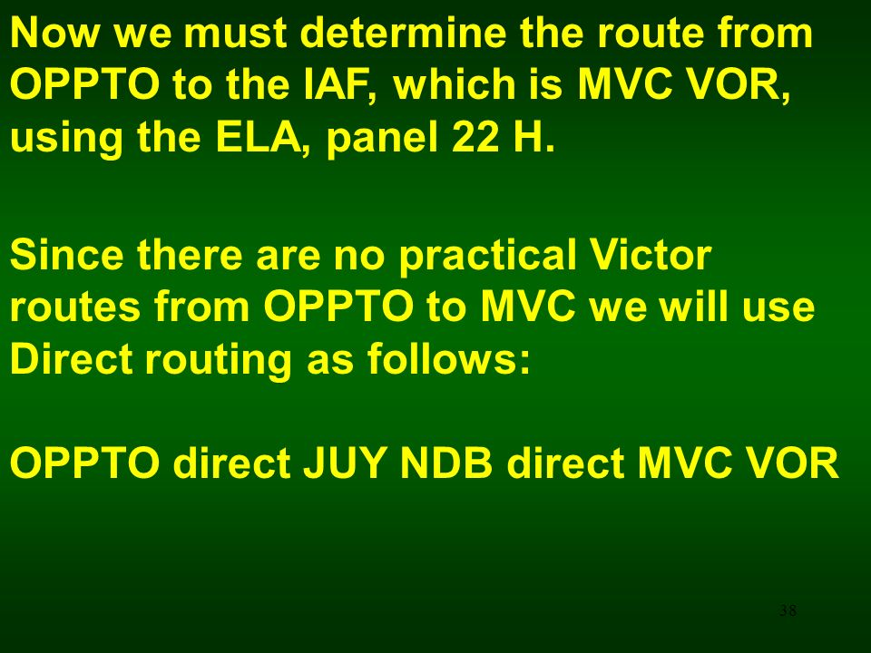 Now we must determine the route from OPPTO to the IAF, which is MVC VOR, using the ELA, panel 22 H.