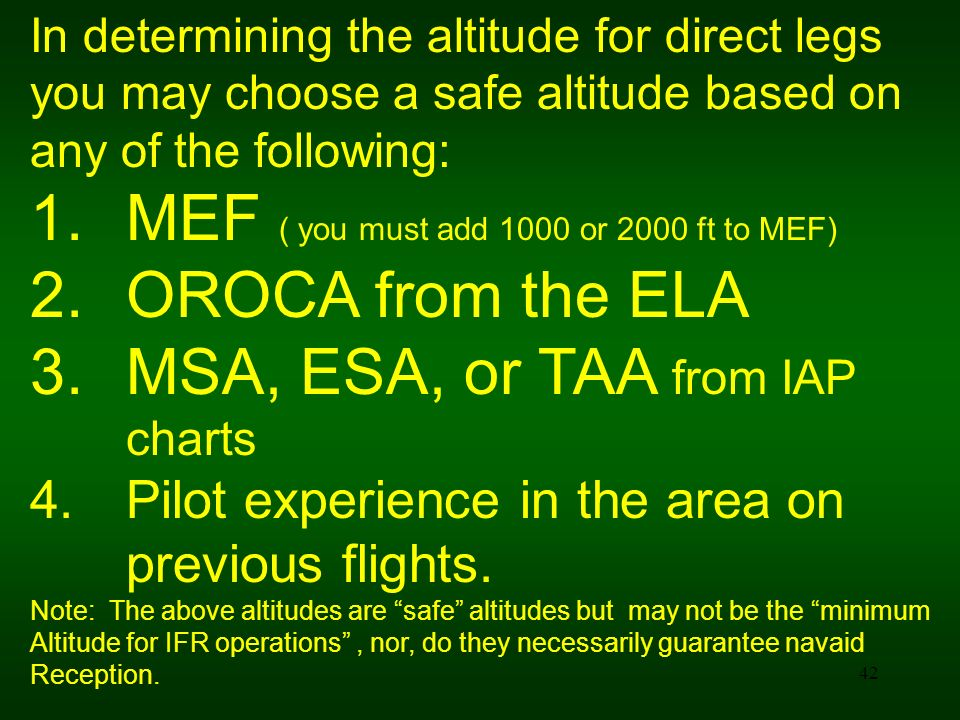 MEF ( you must add 1000 or 2000 ft to MEF) OROCA from the ELA