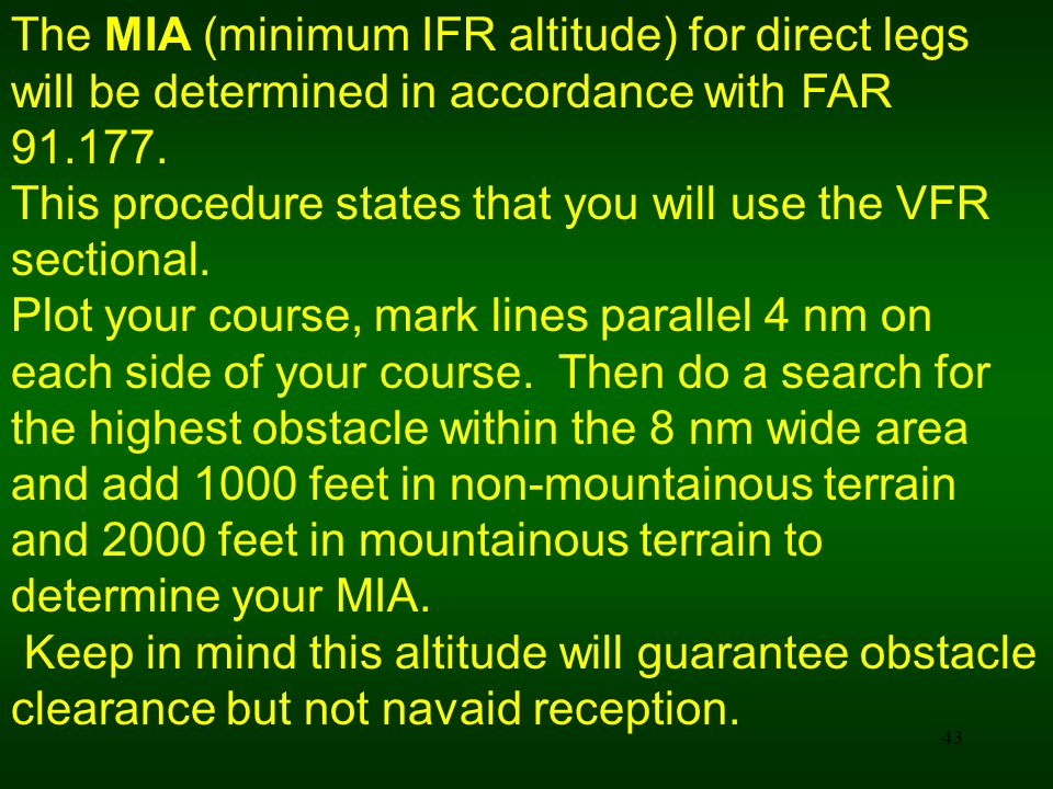 The MIA (minimum IFR altitude) for direct legs will be determined in accordance with FAR 91.177.