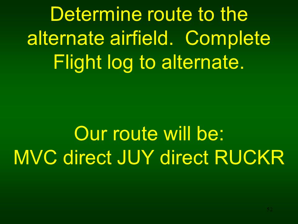 alternate airfield. Complete Flight log to alternate.
