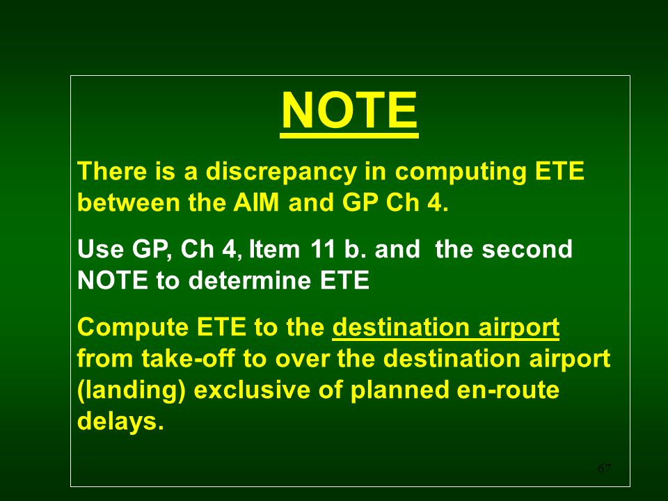 NOTE There is a discrepancy in computing ETE between the AIM and GP Ch 4. Use GP, Ch 4, Item 11 b. and the second NOTE to determine ETE.