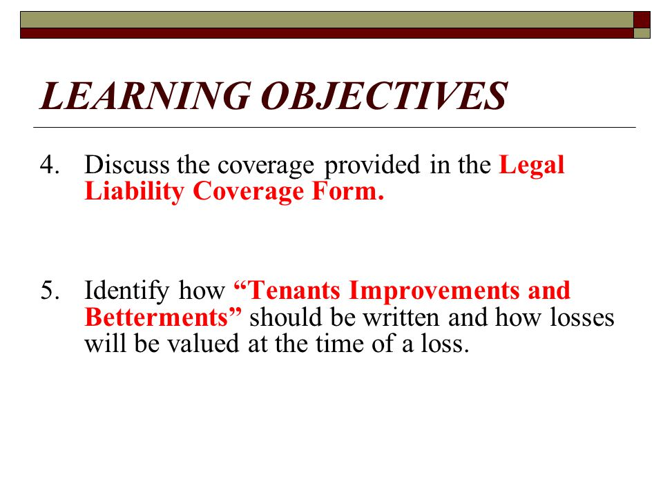 LEARNING OBJECTIVES 4. Discuss the coverage provided in the Legal Liability Coverage Form.