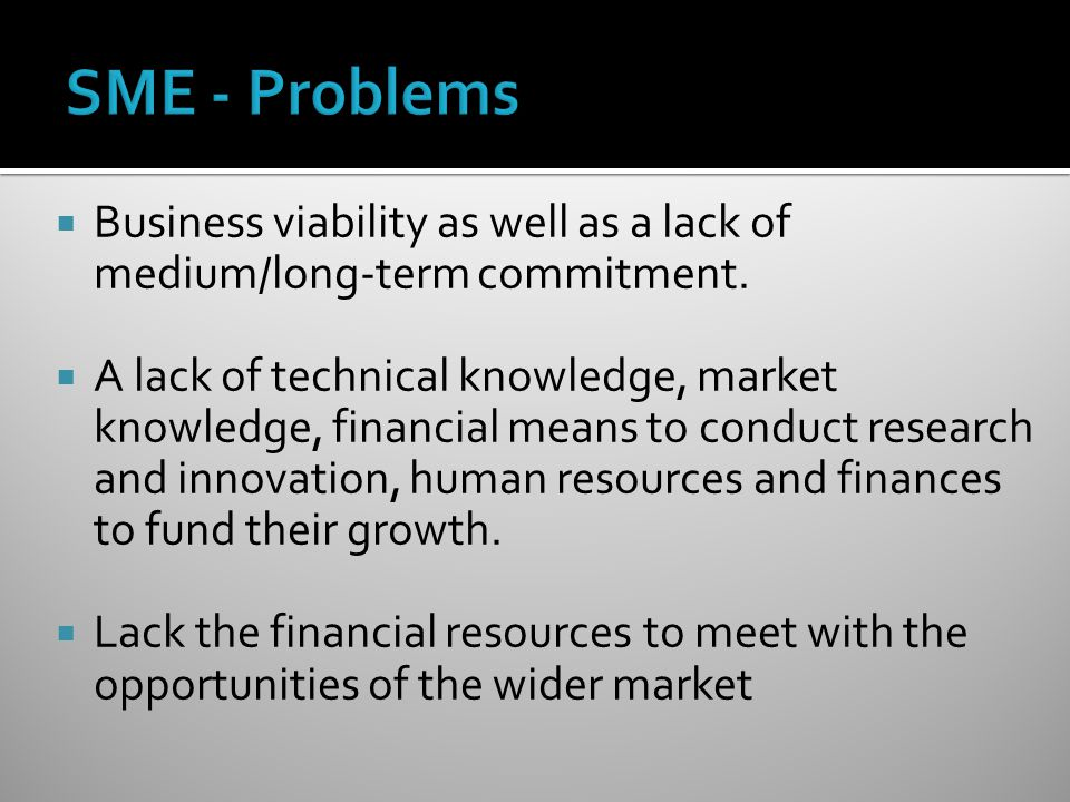 SME - Problems Business viability as well as a lack of medium/long-term commitment.