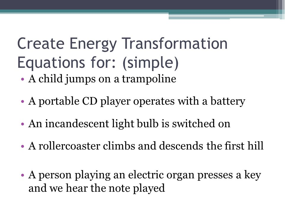 Create Energy Transformation Equations for: (simple)