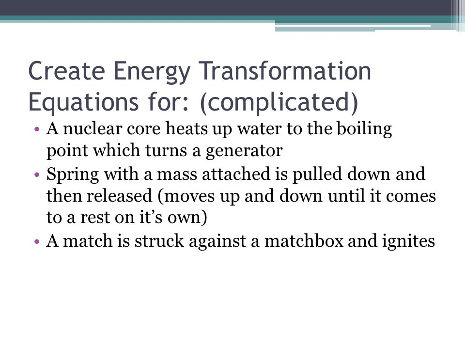 Create Energy Transformation Equations for: (complicated)