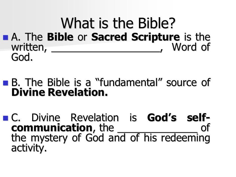 What is the Bible A. The Bible or Sacred Scripture is the written, ___________________, Word of God.