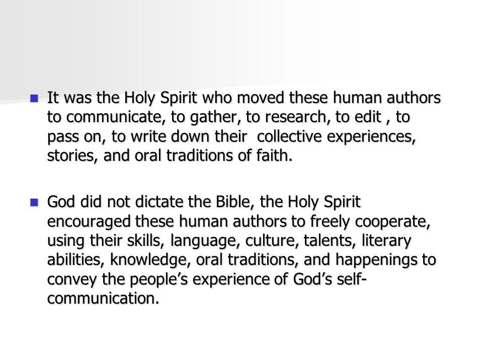 It was the Holy Spirit who moved these human authors to communicate, to gather, to research, to edit , to pass on, to write down their collective experiences, stories, and oral traditions of faith.