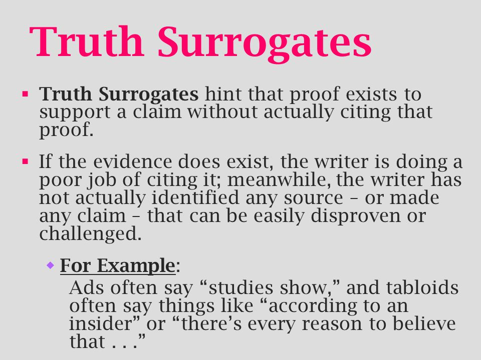 Truth Surrogates Truth Surrogates hint that proof exists to support a claim without actually citing that proof.