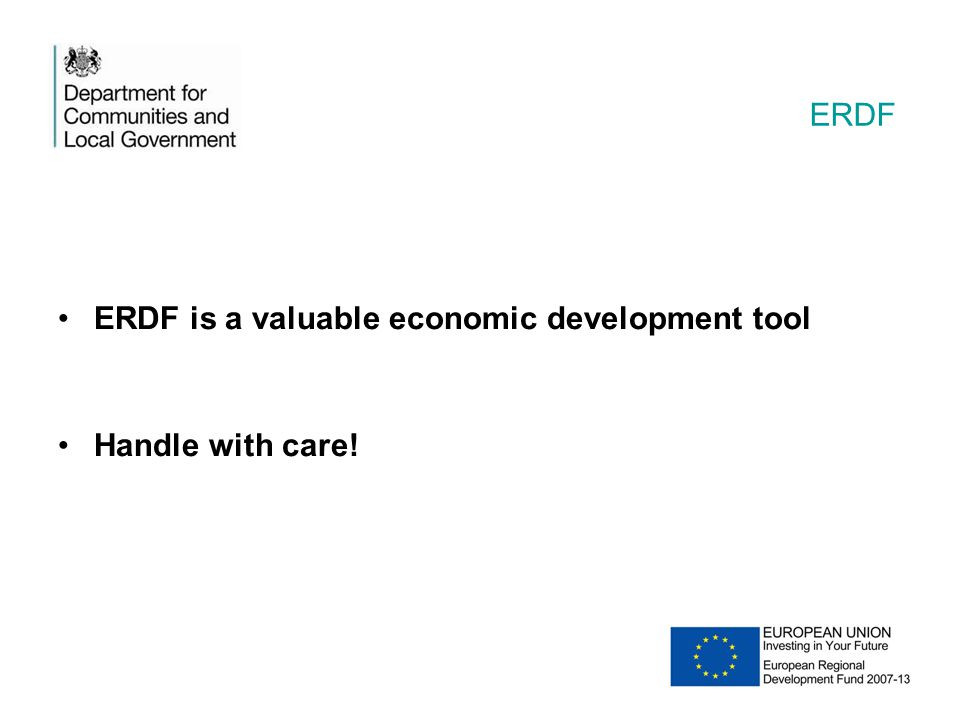 ERDF ERDF is a valuable economic development tool Handle with care!