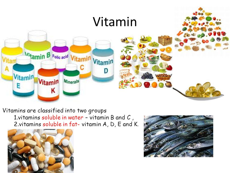 Vitamin Vitamins are classified into two groups