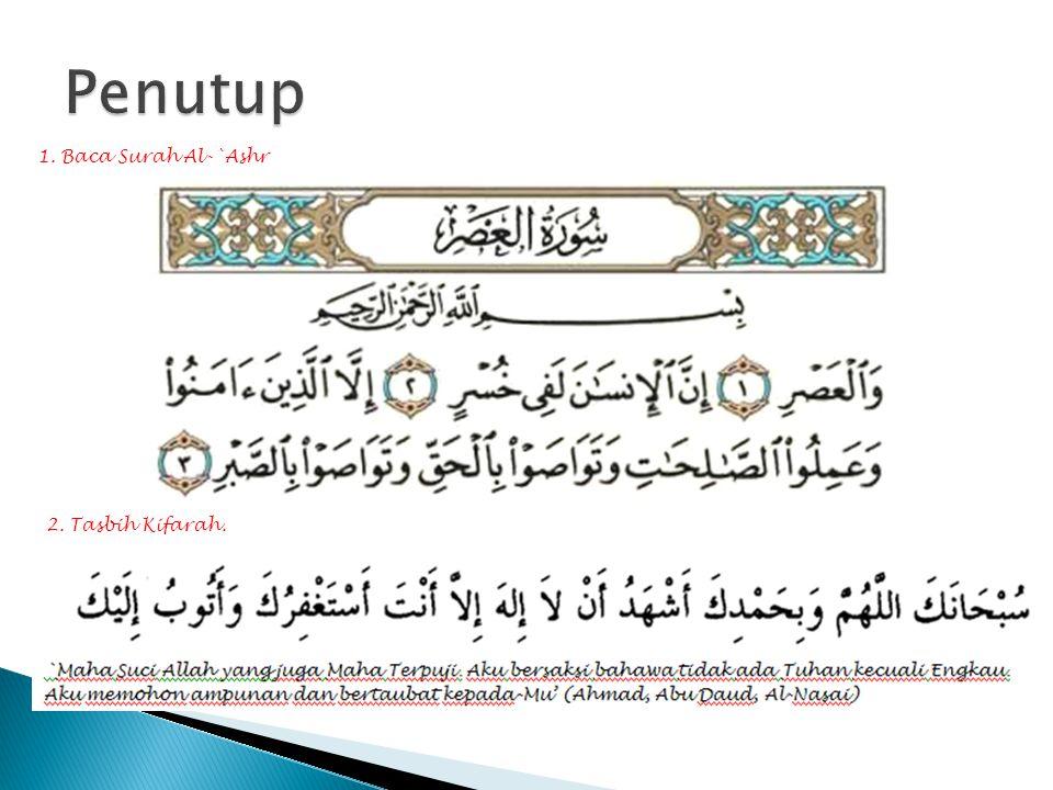 Penutup 1. Baca Surah Al-`Ashr 2. Tasbih Kifarah.