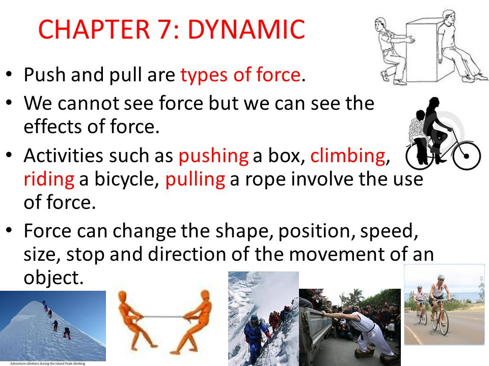 CHAPTER 7: DYNAMIC Push and pull are types of force.
