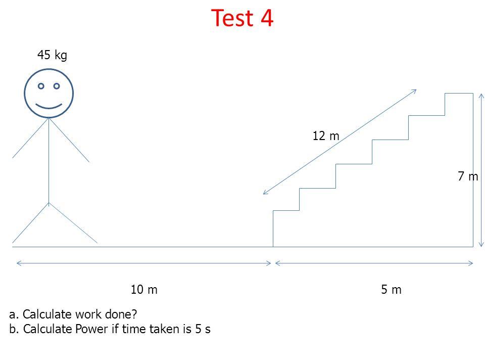 Test 4 45 kg 12 m 7 m 10 m 5 m a. Calculate work done