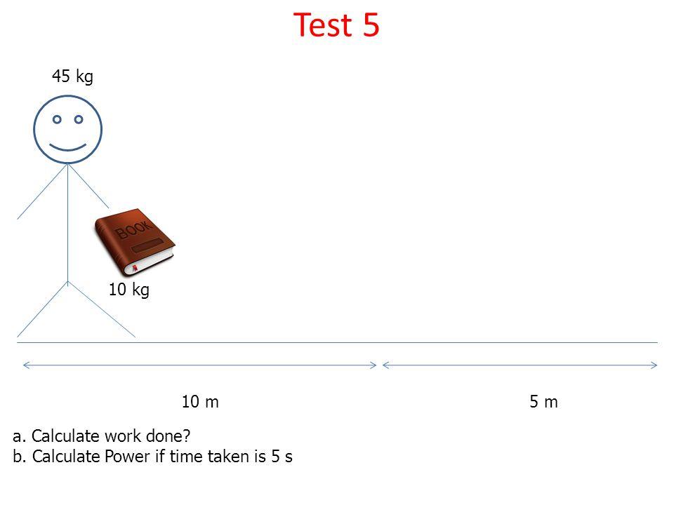 Test 5 45 kg 10 kg 10 m 5 m a. Calculate work done