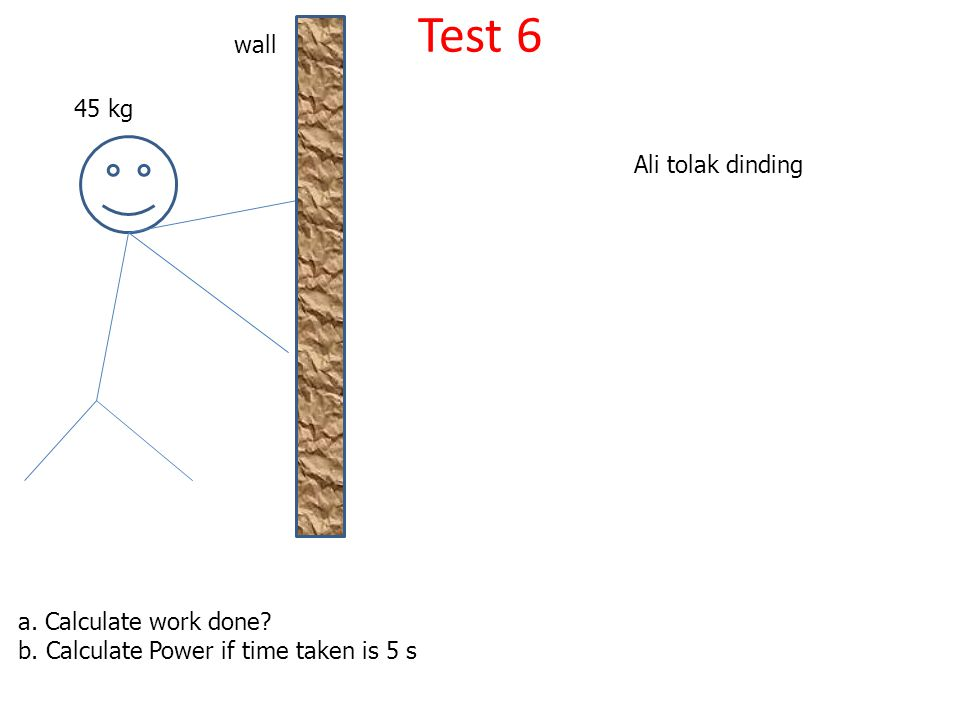 Test 6 wall 45 kg Ali tolak dinding a. Calculate work done