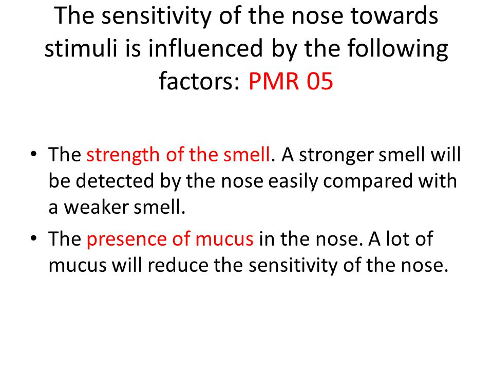 The sensitivity of the nose towards stimuli is influenced by the following factors: PMR 05