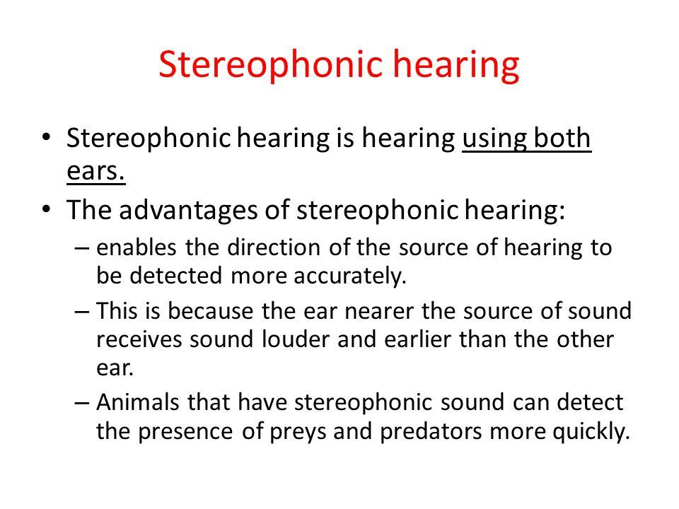 Stereophonic hearing Stereophonic hearing is hearing using both ears.