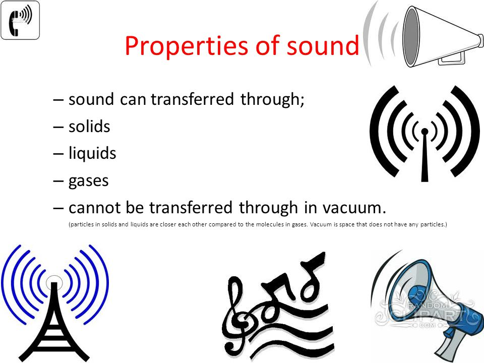 Properties of sound sound can transferred through; solids liquids