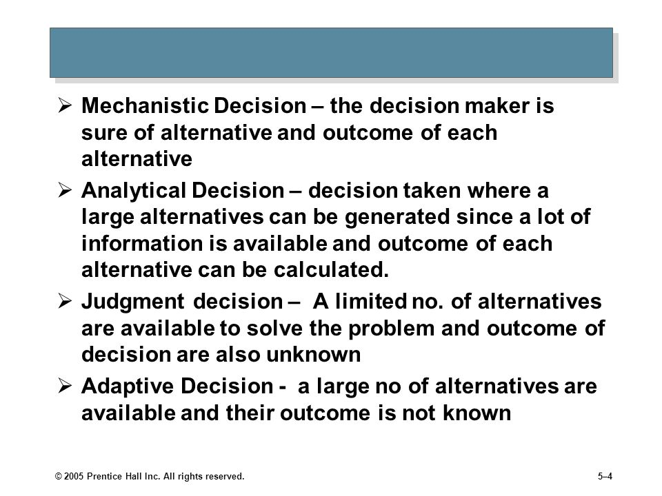 Mechanistic Decision – the decision maker is sure of alternative and outcome of each alternative