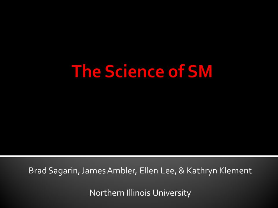 The Science of SM Brad Sagarin, James Ambler, Ellen Lee, & Kathryn Klement.