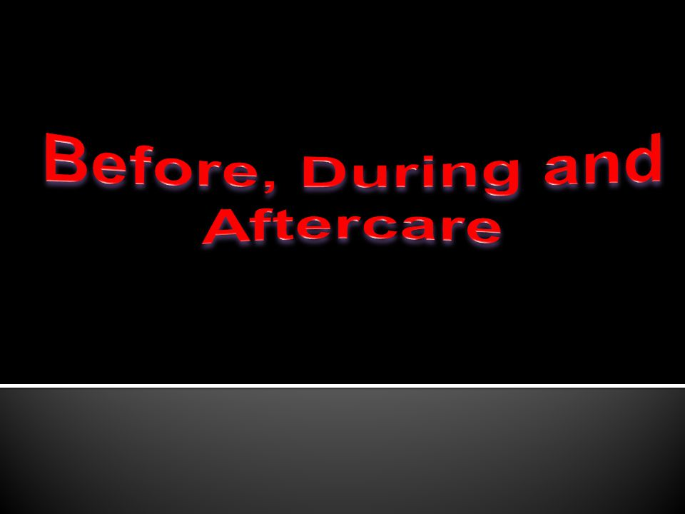 Before, During and Aftercare