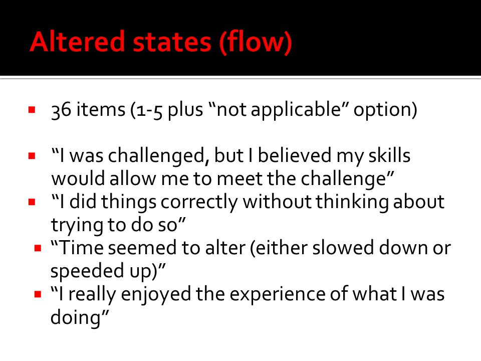Altered states (flow) 36 items (1-5 plus not applicable option)