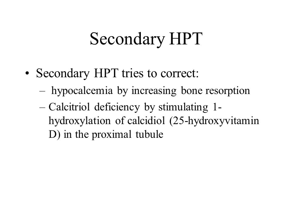 Secondary HPT Secondary HPT tries to correct: