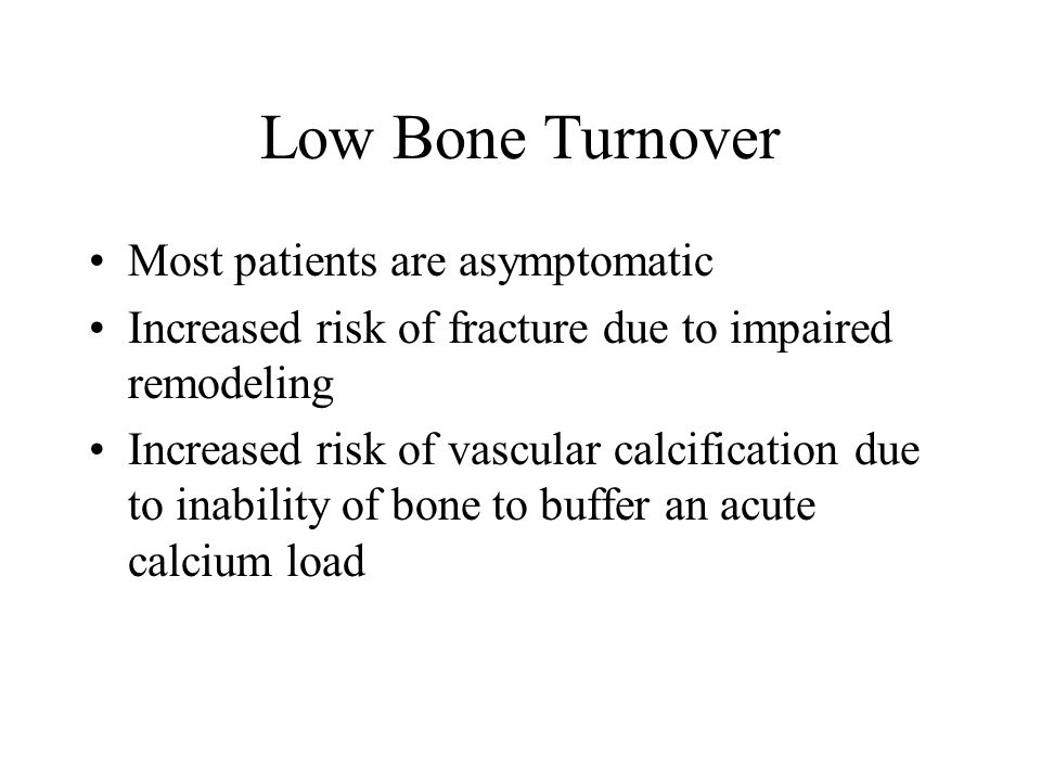 Low Bone Turnover Most patients are asymptomatic