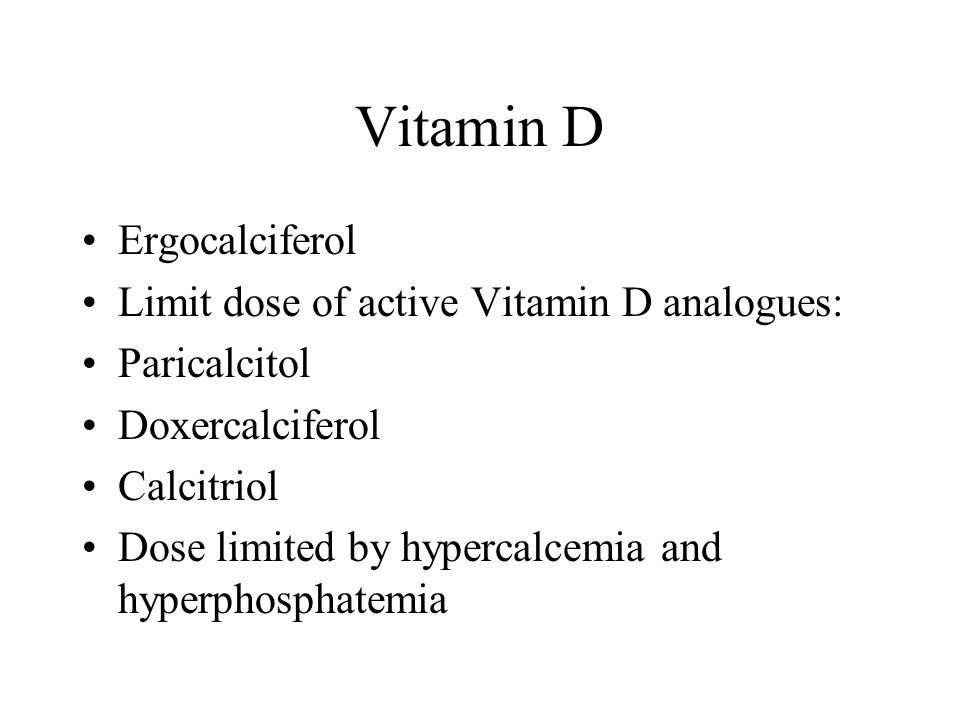 Vitamin D Ergocalciferol Limit dose of active Vitamin D analogues: