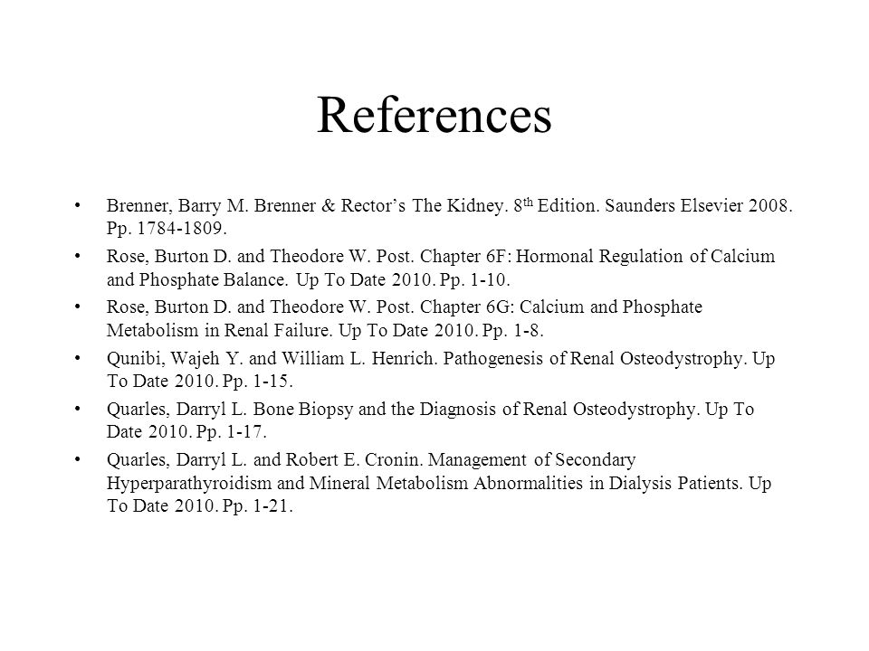 References Brenner, Barry M. Brenner & Rector's The Kidney. 8th Edition. Saunders Elsevier 2008. Pp. 1784-1809.