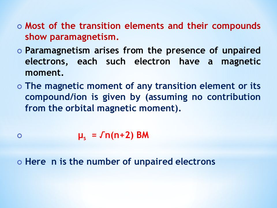 Most of the transition elements and their compounds show paramagnetism.
