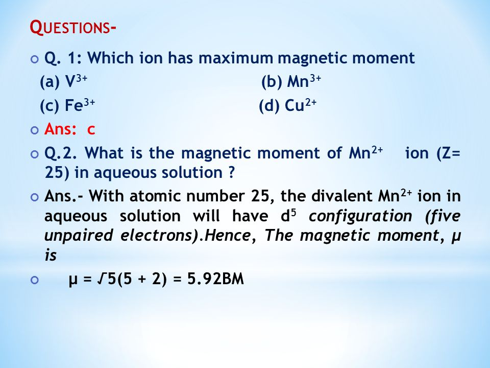 Questions- Q. 1: Which ion has maximum magnetic moment