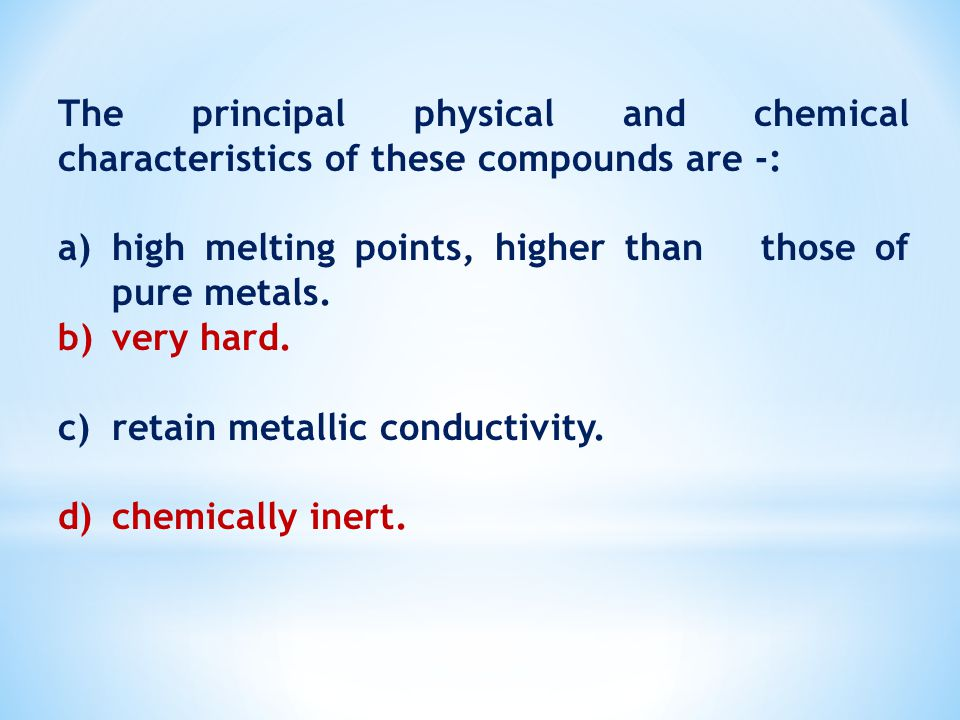 The principal physical and chemical characteristics of these compounds are -: