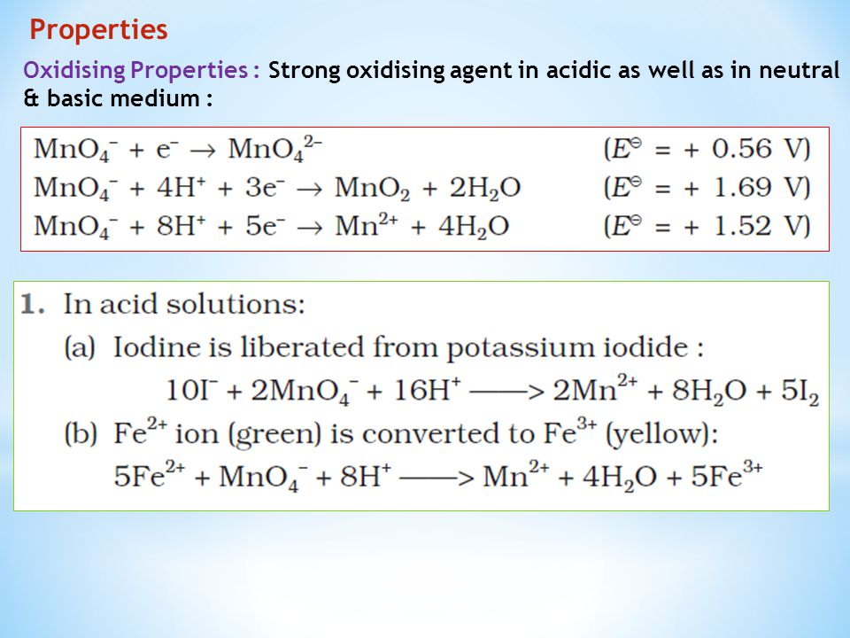 Properties Oxidising Properties : Strong oxidising agent in acidic as well as in neutral.