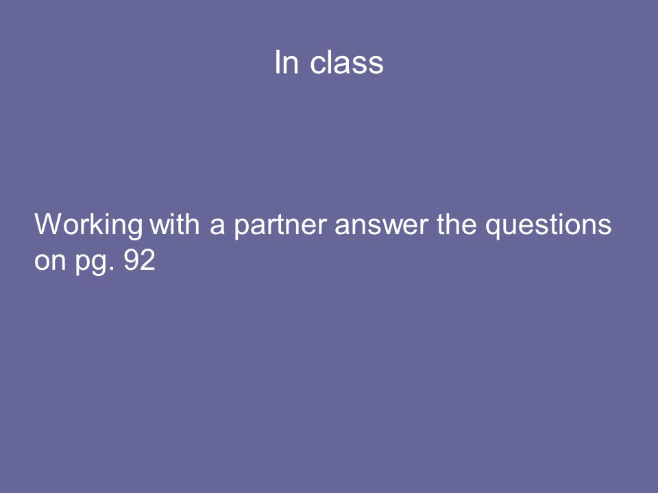 In class Working with a partner answer the questions on pg. 92 17
