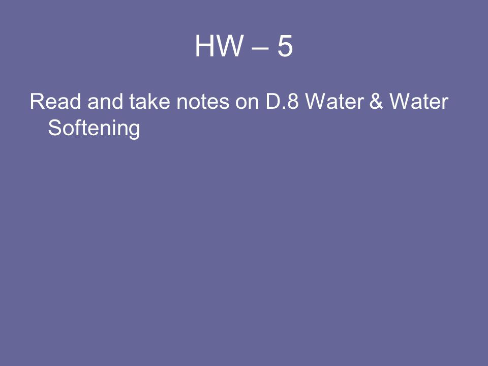 HW – 5 Read and take notes on D.8 Water & Water Softening